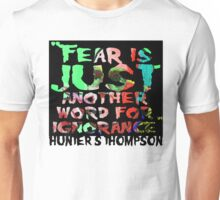 FEAR IS JUST ANOTHER WORD FOR IGNORANCE Unisex T-Shirt