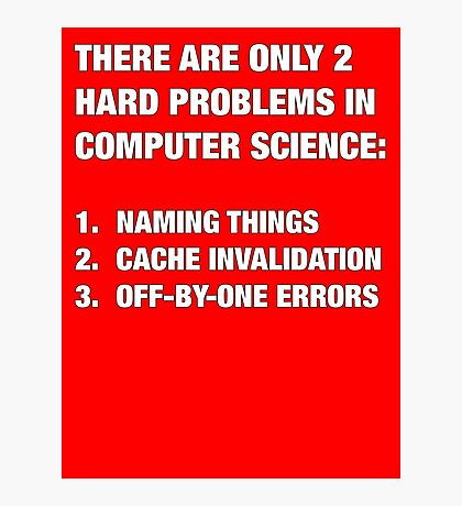 Only 2 hard problems in computer science Photographic Print