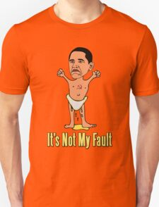 """""""It's Not My Fault"""" Baby Obama Unisex T-Shirt"""