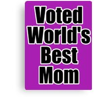 Voted World's Best Mom - Mothers Day T-Shirt Sticker Greeting Card Canvas Print