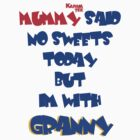 mummy said no sweets today but im with GRANNY by KARMA TEES  karma view photography