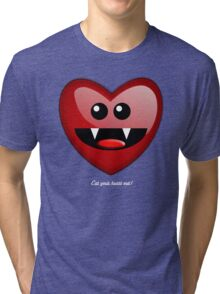 EAT YOUR HEART OUT Tri-blend T-Shirt