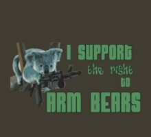 I Support the Right to Arm Bears, Koala Bears by DILLIGAF