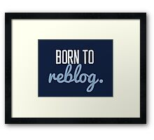 Born to Reblog Framed Print