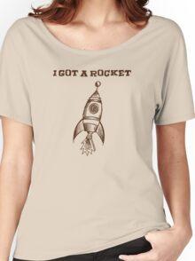 I Got A Rocket Women's Relaxed Fit T-Shirt
