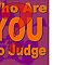 New Avatar for the group  Who Are YOU To Judge?