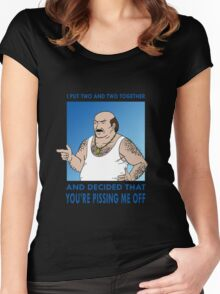 You're Pissing Me Off Women's Fitted Scoop T-Shirt