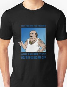You're Pissing Me Off Unisex T-Shirt