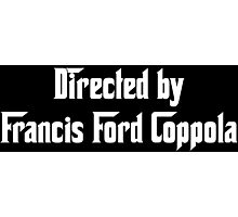 Directed by Francis Ford Coppola (white) Photographic Print