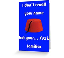 I don't recall your name but your fez is familiar - light text Greeting Card