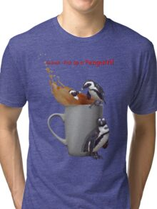 Tea Break - Pick up a Penguin! Tri-blend T-Shirt