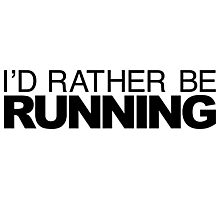 I'd rather be RUNNING Photographic Print