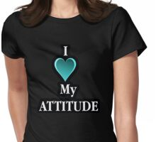 I love my attitude Womens Fitted T-Shirt