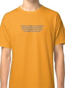 I don't need my iPhone answering me back... Classic T-Shirt