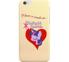 I have a crush on... Twilight Sparkle iPhone Case/Skin