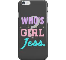 Who's that girl? It's Jess. iPhone Case/Skin