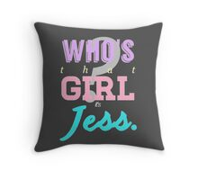 Who's that girl? It's Jess. Throw Pillow