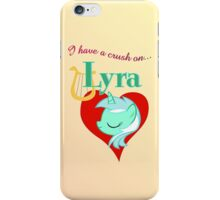 I have a crush on... Lyra iPhone Case/Skin