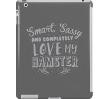 Smart Sassy and completely love my HAMSTER iPad Case/Skin