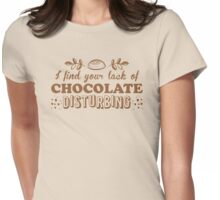 I find your lack of CHOCOLATE disturbing Womens Fitted T-Shirt