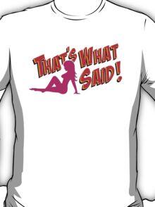 That's What She Said! T-Shirt