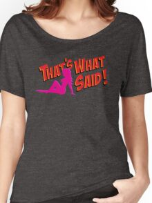 That's What She Said! Women's Relaxed Fit T-Shirt