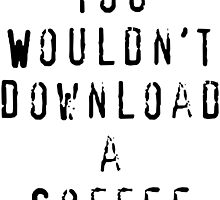 You Wouldn't Download a Coffee (Black) by fuzzyscene