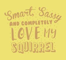Smart, Sassy and completely love my SQUIRREL Kids Tee
