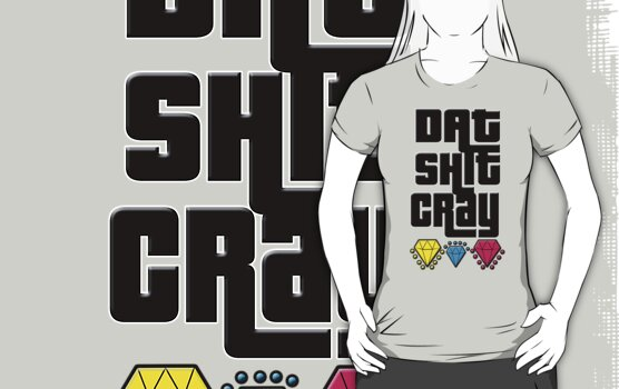 Dat Sh*t Cray by Tiffany O'Brien