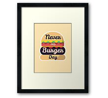 Never Skip Burger Day Framed Print