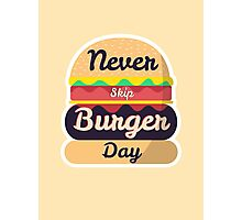 Never Skip Burger Day Photographic Print