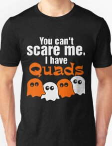 You Cant Scare Me I Have Quads T-Shirt