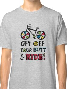 Get Off Your Butt and Ride Classic T-Shirt