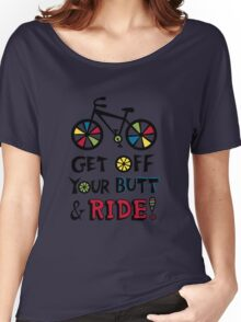 Get Off Your Butt and Ride Women's Relaxed Fit T-Shirt