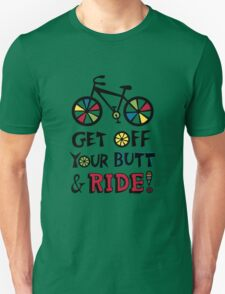 Get Off Your Butt and Ride Unisex T-Shirt