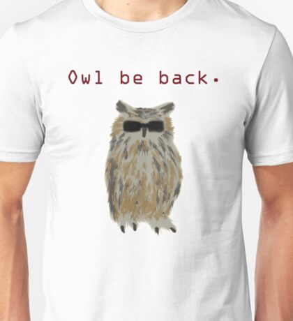 Owl be back. Unisex T-Shirt