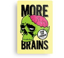 More Brains Metal Print
