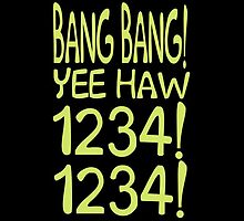 BANG BANG YEE HAW 1234 1234 by grant5252