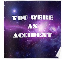 You Were an Accident Poster
