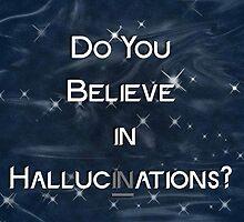 Believe in Hallucinations by Sidrah Mahmood