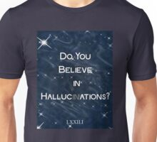 Believe in Hallucinations Unisex T-Shirt