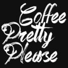 coffee pretty please black and white by Vana Shipton