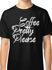 coffee pretty please black and white Classic T-Shirt