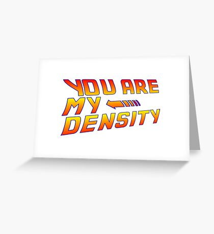 You are my Density! Back To the Future... Greeting Card