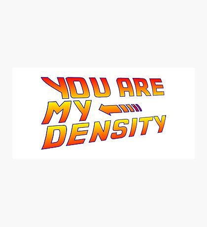 You are my Density! Back To the Future... Photographic Print