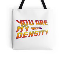 You are my Density! Back To the Future... Tote Bag