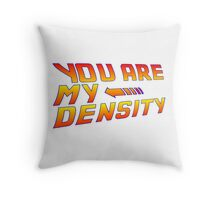 You are my Density! Back To the Future... Throw Pillow