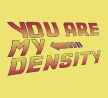 You are my Density! Back To the Future... Kids Tee