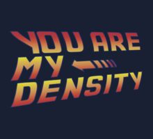 You are my Density! Back To the Future... One Piece - Short Sleeve