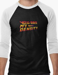 You are my Density! Back To the Future... Men's Baseball ¾ T-Shirt